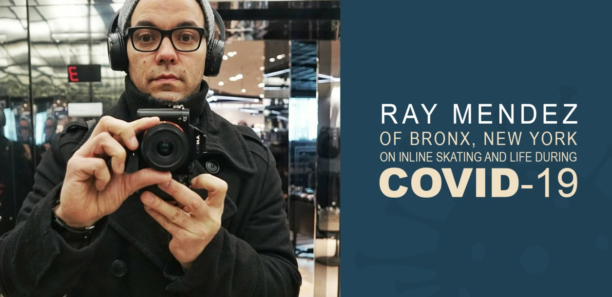 Ray Mendez of Bronx, New York on Inline Skating and Life During COVID-19