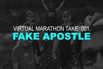 Virtual Marathon Take 001: FAKE APOSTLE