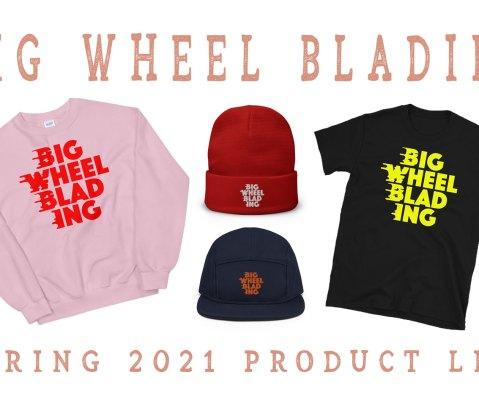 Big Wheel Blading Spring 2021 Product Line