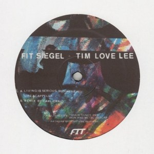 Fit Siegel & Tim Love Lee - Living Is Serious Business/ Carl Craig R - FIT014 - FIT