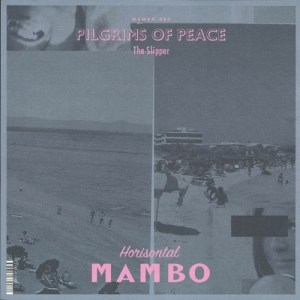 Pilgrims Of Peace - The Slipper - MAMBO004 - HORISONTAL MAMBO