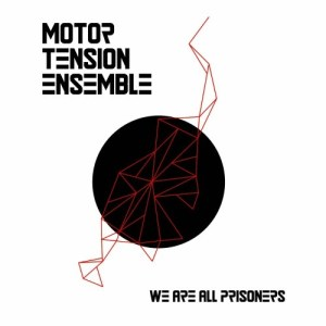 Motor Tension Ensemble - We Are All Prisoners - MTE001 - MOTOR TENSION ENSEMBLE