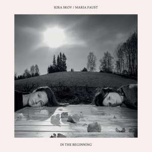 Maria Faust / Kira Skov - In The Beginning - STULP17011 - STUNT RECORDS
