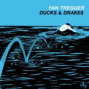 Yan Tregger - Ducks & Drakes - BBE477ALP - BBE