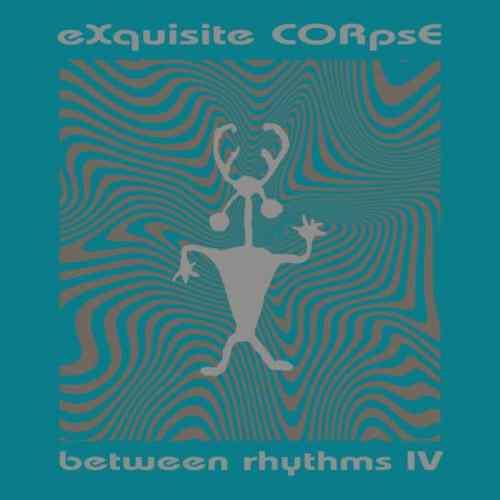 Exquisite Corpse - Between Rhythms IV - PLA028 - PLATFORM 23