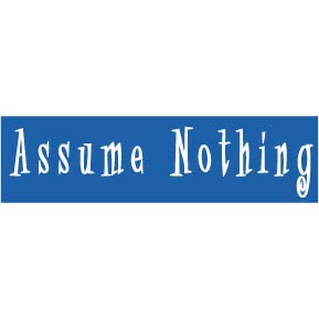 """Graphic displaying words """"Assume Nothing""""."""