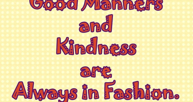 Text: Good manners and kindness are always in fashion.