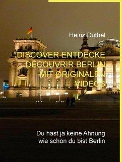 Discover Entdecke Découvrir Berlin mit originalen Videos (eBook, ePUB)