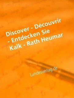 Discover - Découvrir - Entdecken Sie Kalk - Rath Heumar (eBook, ePUB)
