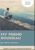HEINZ DUTHEL: MY FRIEND ROUSSEAU. I AM A THING, A THINKING THING, BUT WHAT THING? (eBook, ePUB)