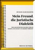 MEIN FREUND , JURISTISCHE DIALEKTIK, BASIS ALLER DIALEKTIK. (eBook, ePUB)