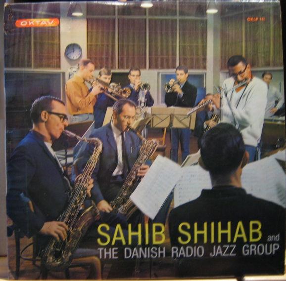 Sahib Shihab And The Danish Radio Jazz Group – Sahib Shihab And The Danish Radio Jazz Group (Oktav, LP, Danmark, 1965). Bild: discogs.com.