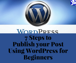 7 Steps to Publish your Post Using WordPress for Beginners