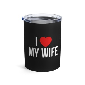 I Love My Wife Tumbler