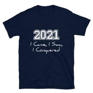 2021 I Came I Saw I Conquered Navy T-Shirt