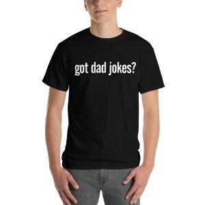 Got Dad Jokes T-Shirt