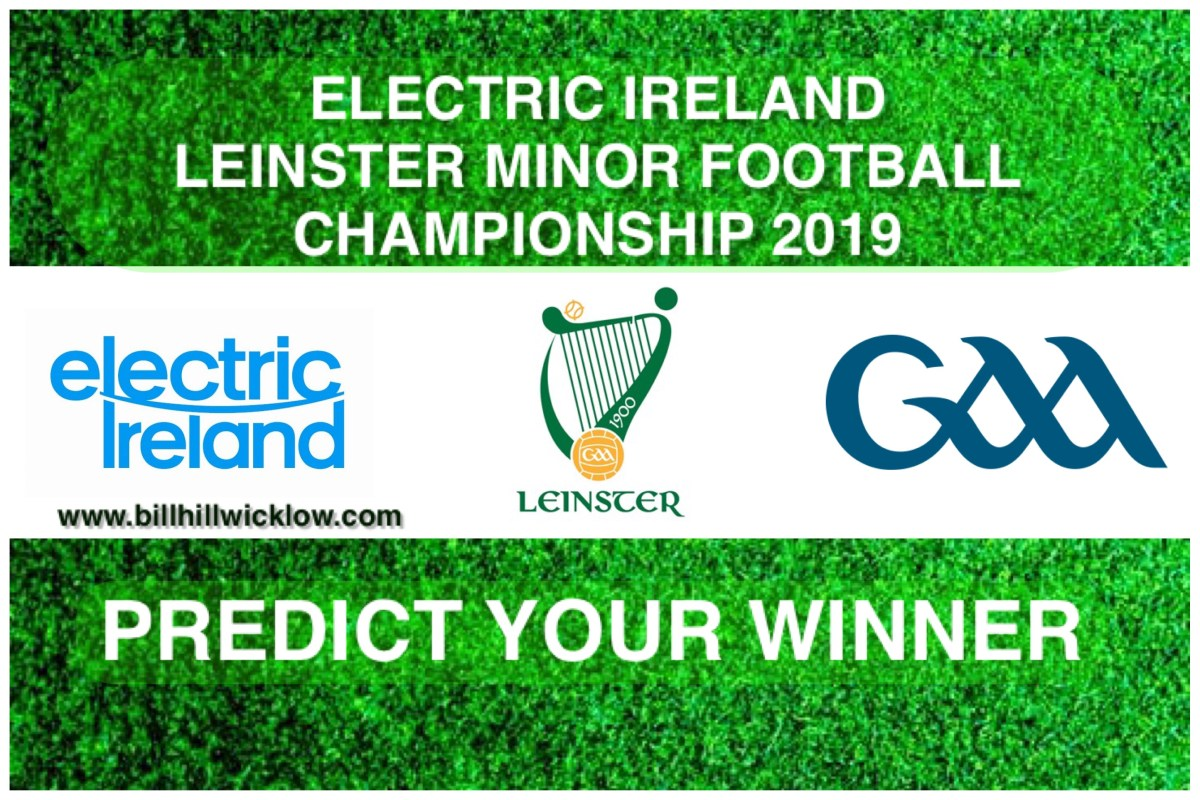 Predict The Winner Of The Electric Ireland Leinster Minor Football Championship 2019