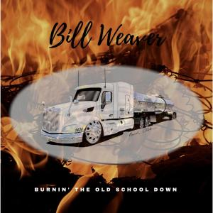 Bill Weaver Burnin' The Old School Down Album