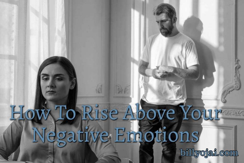 How To Rise Above Your Negative Emotions