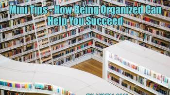 Mini Tips - How Being Organized Can Help You Succeed