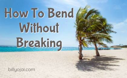 How To Bend Without Breaking