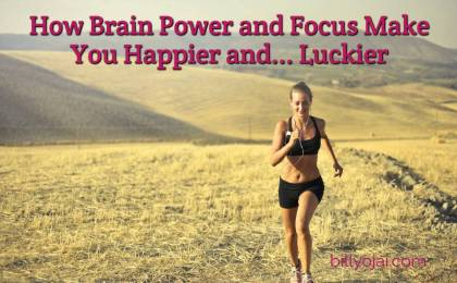 How Brain Power and Focus Make You Happier and... Luckier