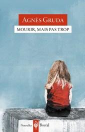 """Mourir mais pas trop"" d'Agnès Gruda (Boréal)"