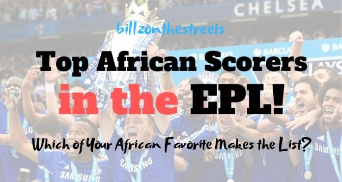 Highest Scoring Africans in the Premier League