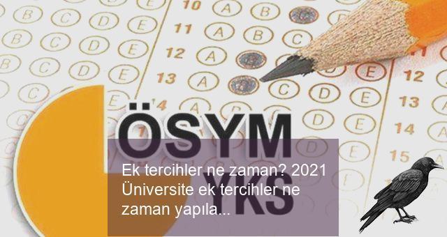 ek tercihler ne zaman 2021 universite ek tercihler ne zaman yapilacak yks 2 ve 3 tercihler basladi mi ne zaman basliyor 0 uhmaah1y
