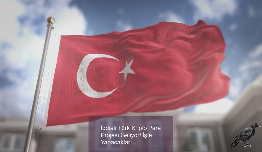 iddiali turk kripto para projesi geliyor iste yapacaklari 1 kuwkbksm
