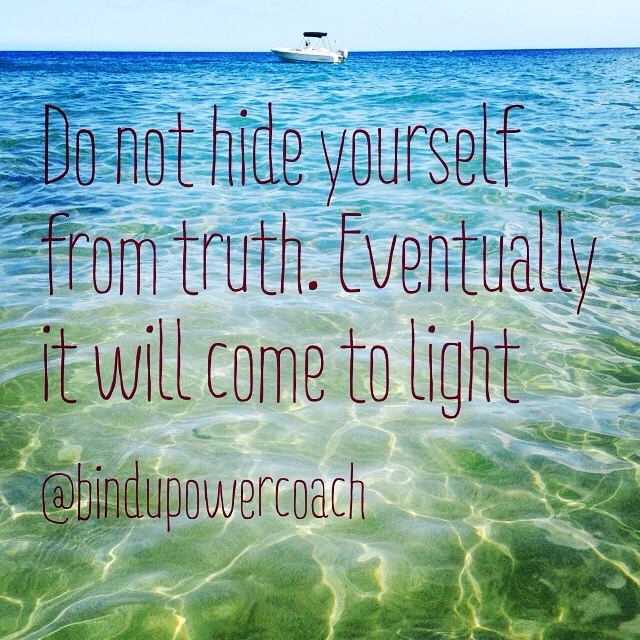 Do not hide yourself from truth.