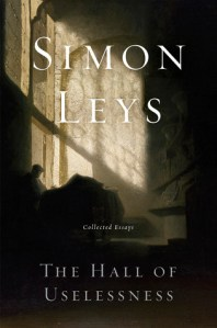 The Hall of Uselessness: Collected Essays by Stephen Leys