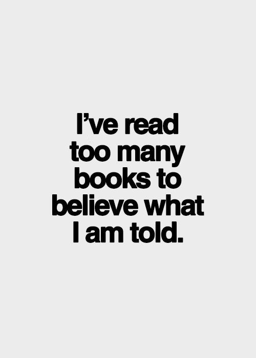 """This image reads, """"I've read too many books to believe what I am told."""""""