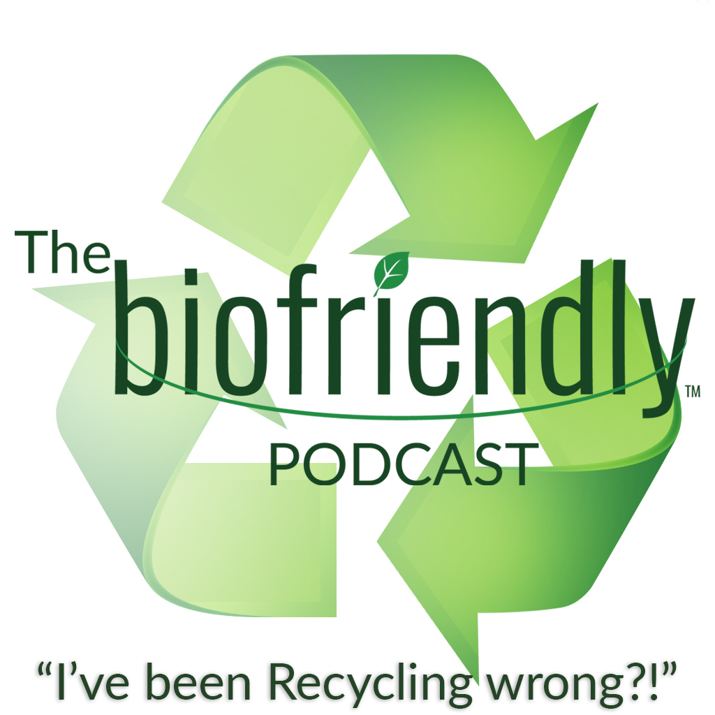 The Biofriendly Podcast - I've Been Recycling Wrong?