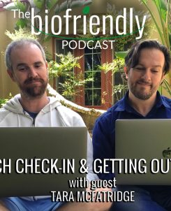 The Biofriendly Podcast - Episode 11 - Tech Check-In And Getting Outside with guest Tara McFatridge