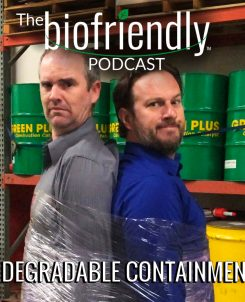 The Biofriendly Podcast - Episode 12 - Biodegradable Containment