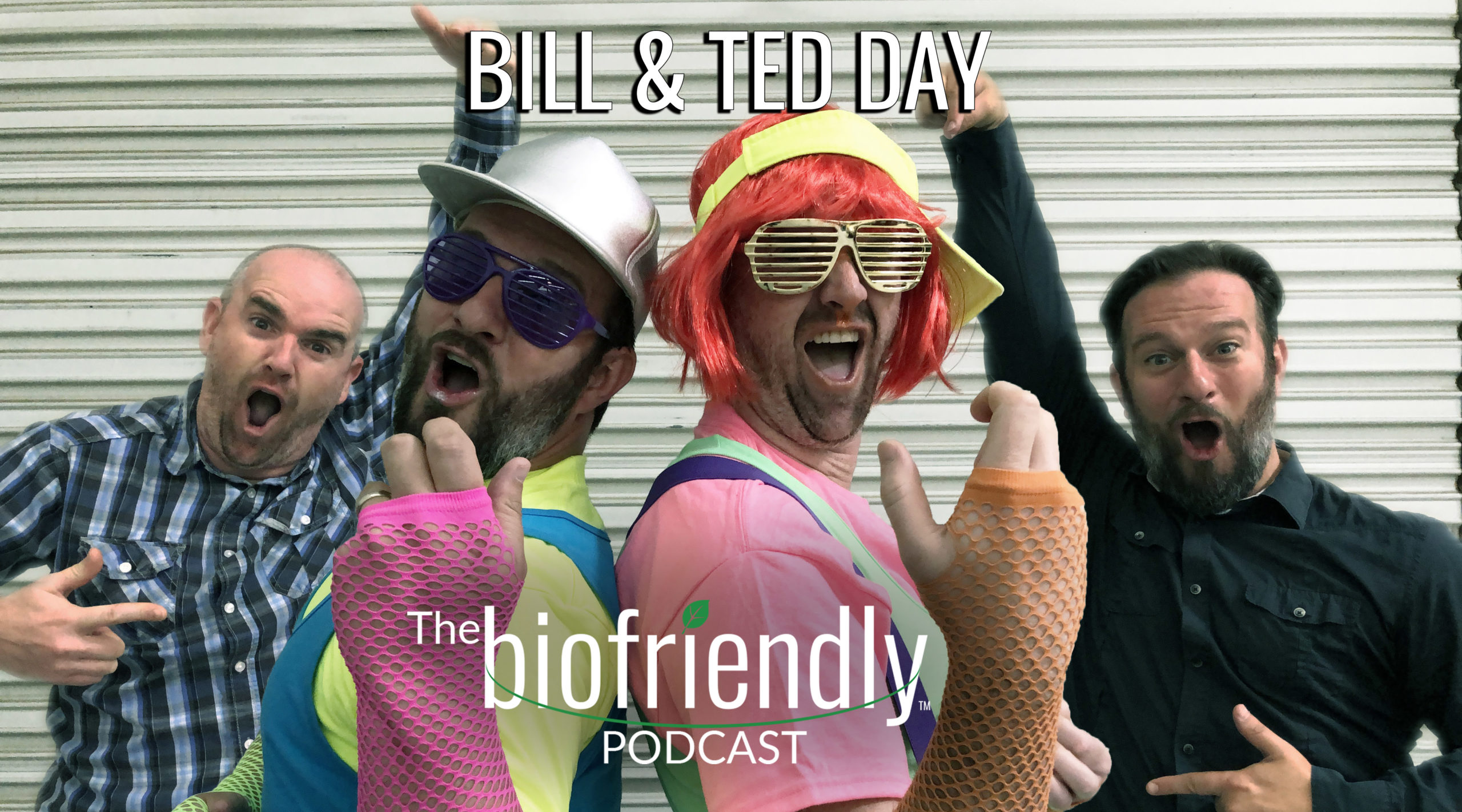 The Biofriendly Podcast - Episode 17 - Bill And Ted Day