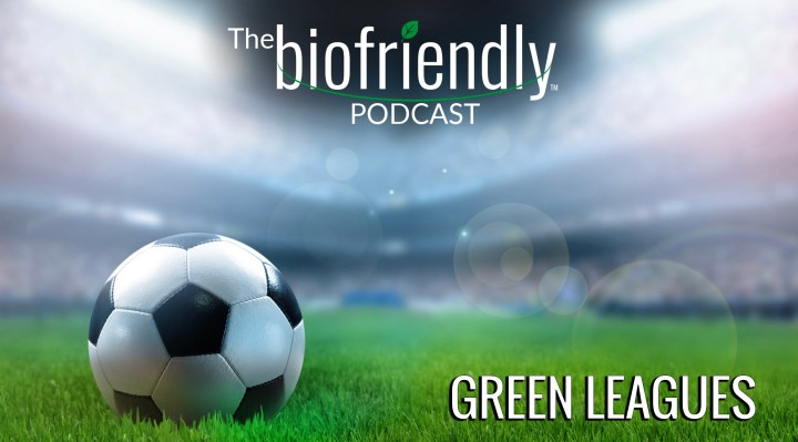 The Biofriendly Podcast - Episode 22 - Green Leagues