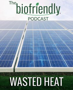 The Biofriendly Podcast - Episode 28 - Wasted Heat