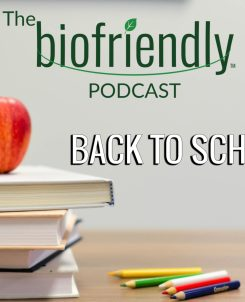 The Biofriendly Podcast - Episode 27 - Back To School