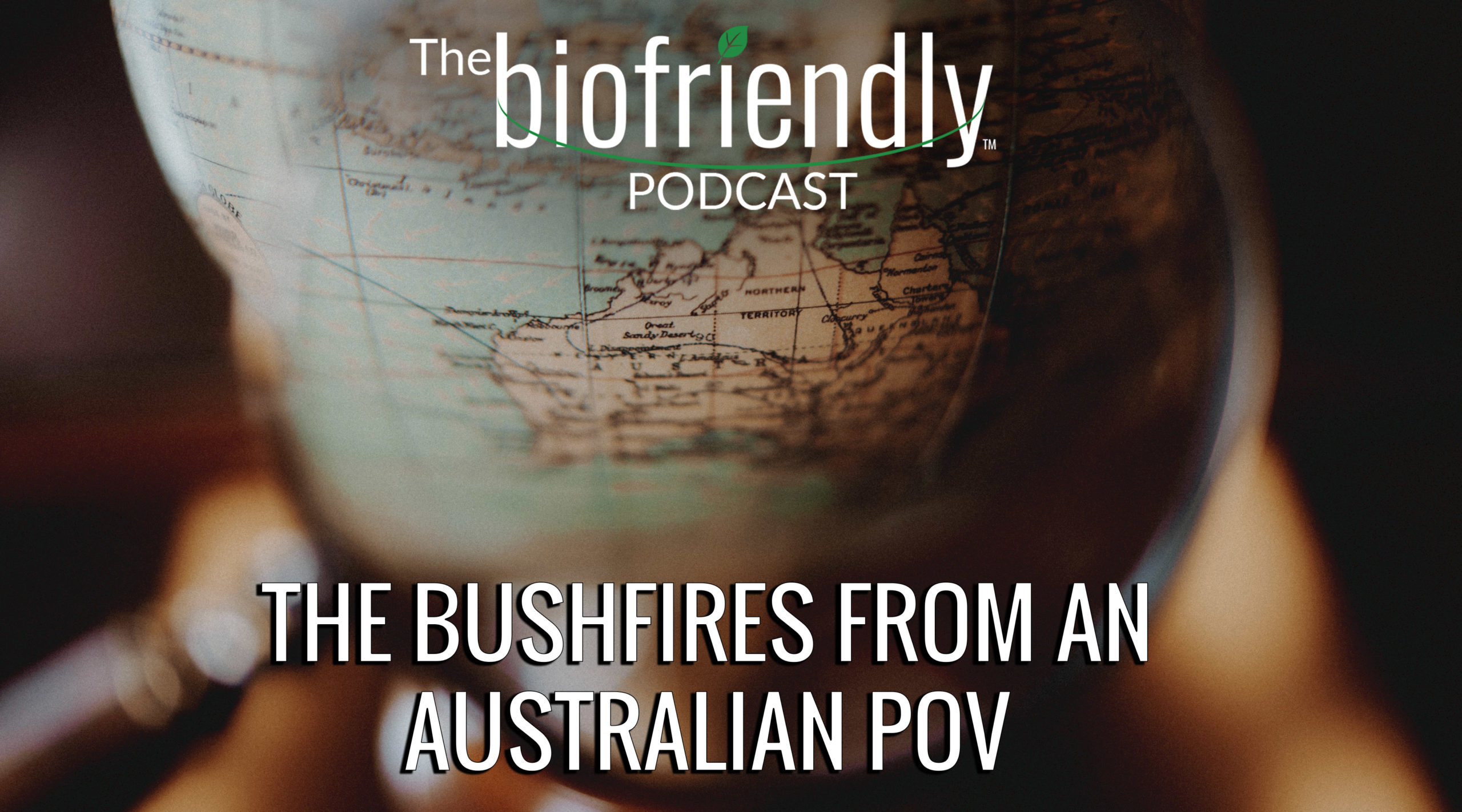 The Biofriendly Podcast - Episode 45 - The Bushfires from an Australian POV
