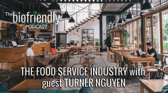 The Biofriendly Podcast - Episode 60 - The Food Service Industry with guest Turner Nguyen