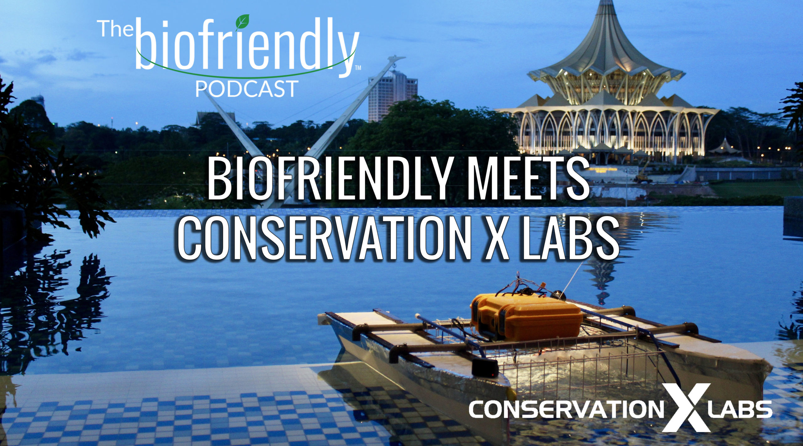 The Biofriendly Podcast - Episode 62 - Biofriendly Meets Conservation X Labs