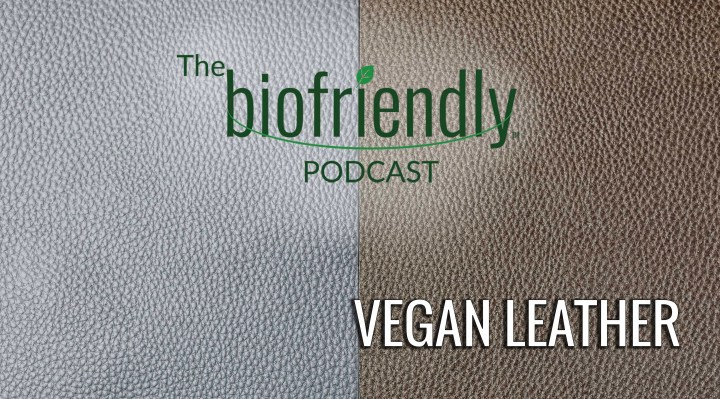 The Biofriendly Podcast - Episode 77 - Vegan Leather