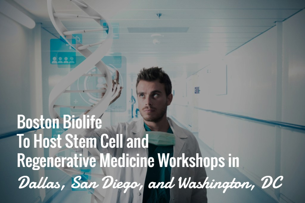 Boston Biolife to Host Stem Cell and Regenerative Medicine Workshops in Dallas, San Diego, and Washington, DC