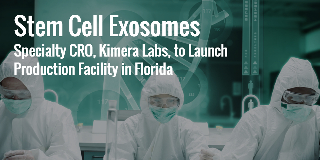 Specialty CRO Kimera Labs to Manufacture Stem Cell Exosomes in Florida