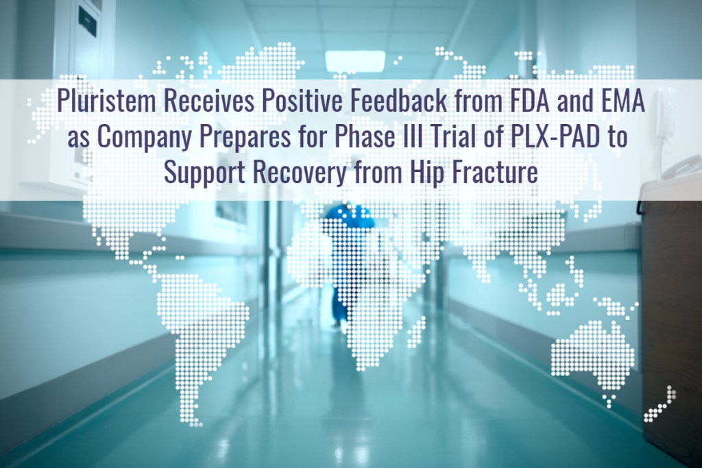 Pluristem Receives Positive Feedback from FDA and EMA as Company Prepares for Phase III Trial of PLX-PAD to Support Recovery from Hip Fracture