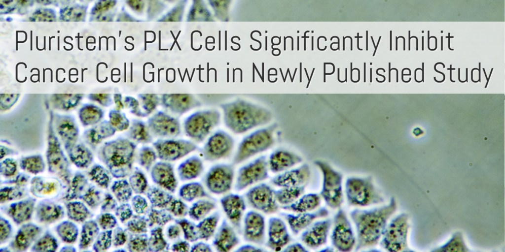 Pluristem's PLX Cells Significantly Inhibit Cancer Cell Growth in Newly Published Study