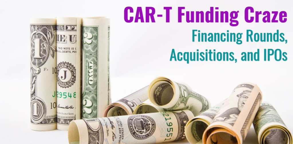 CAR-T Funding Craze – Financing Rounds, Acquisitions, and IPOs