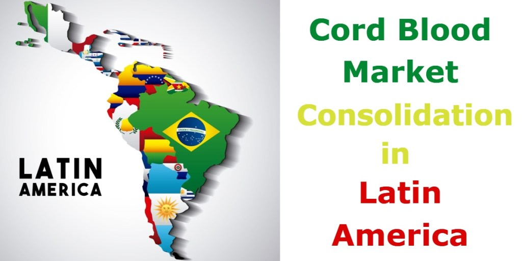 Cord Blood Market Consolidation in Latin America